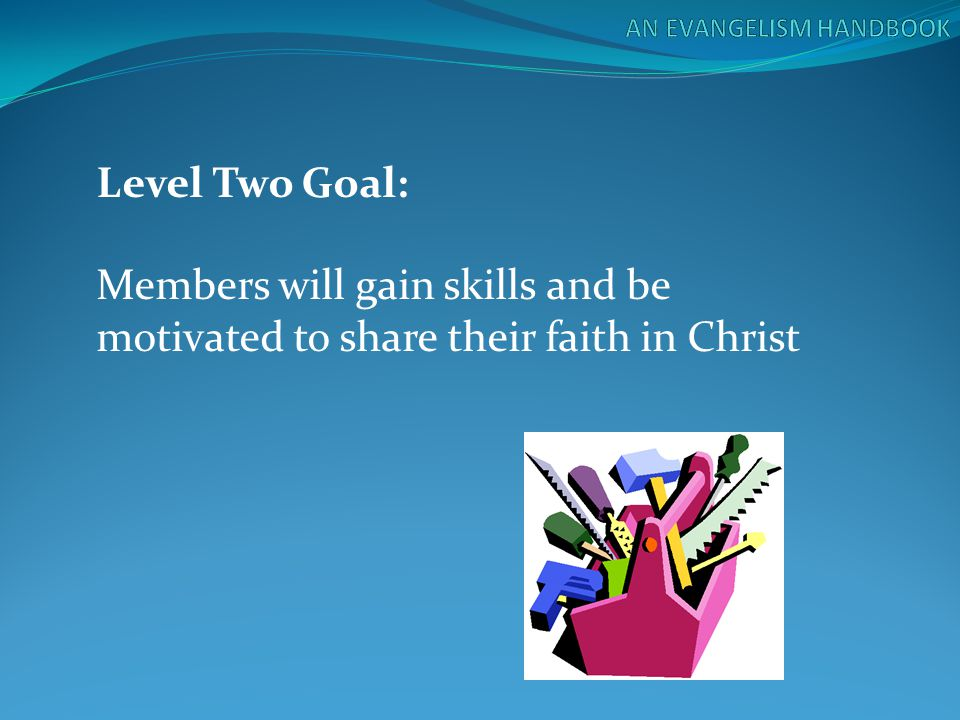 Level Two Goal: Members will gain skills and be motivated to share their faith in Christ