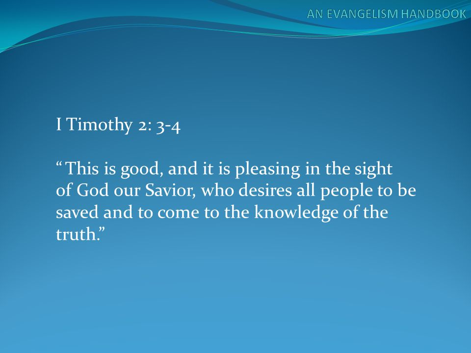"""I Timothy 2: 3-4 """" This is good, and it is pleasing in the sight of God our Savior, who desires all people to be saved and to come to the knowledge of"""
