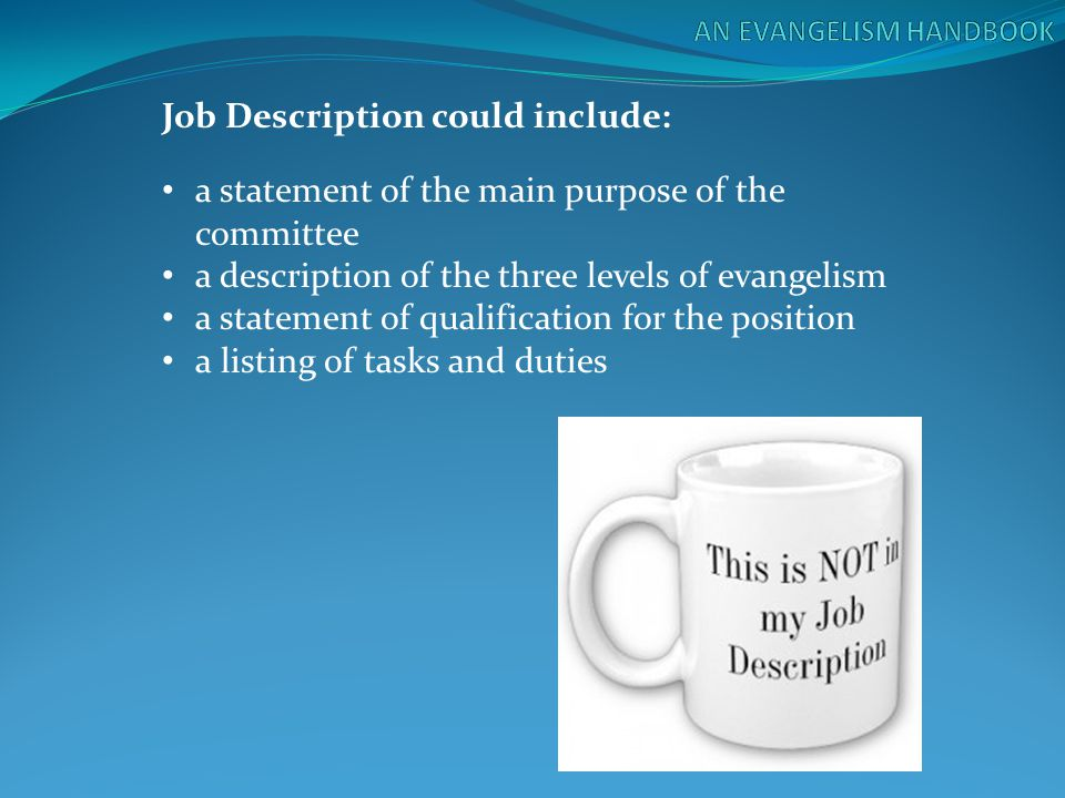 Job Description could include: a statement of the main purpose of the committee a description of the three levels of evangelism a statement of qualifi