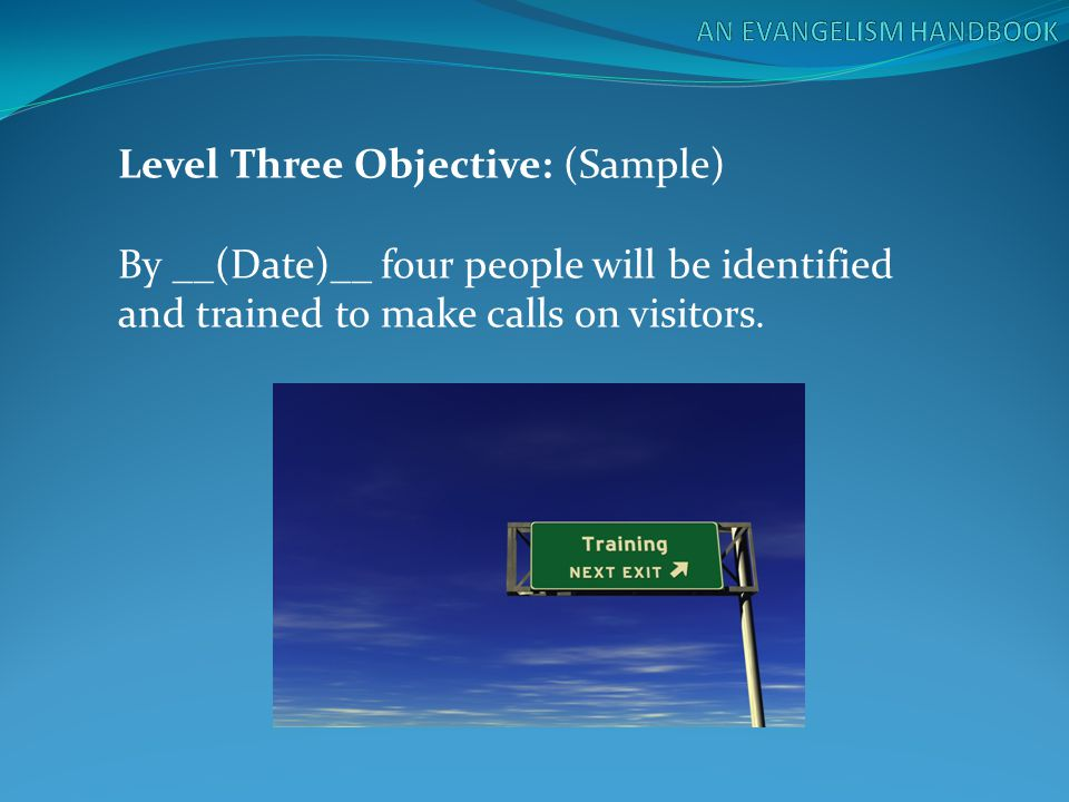 Level Three Objective: (Sample) By __(Date)__ four people will be identified and trained to make calls on visitors.