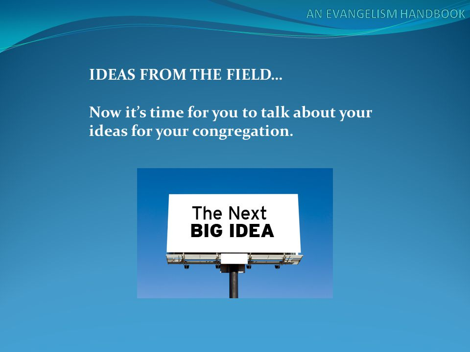 IDEAS FROM THE FIELD… Now it's time for you to talk about your ideas for your congregation.