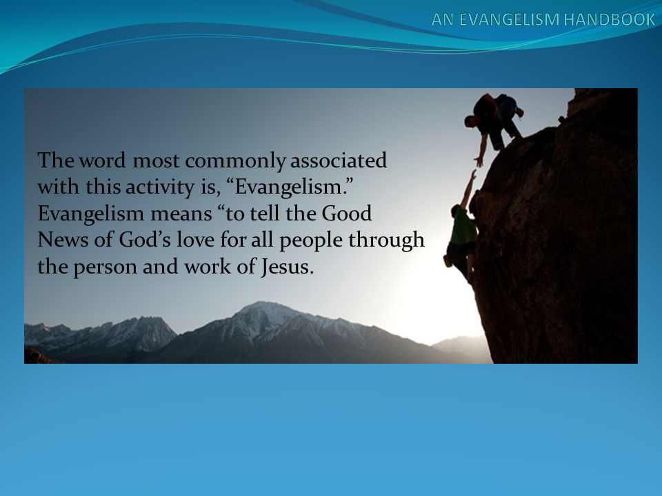 """The word most commonly associated with this activity is, """"Evangelism."""" Evangelism means """"to tell the Good News of God's love for all people through th"""