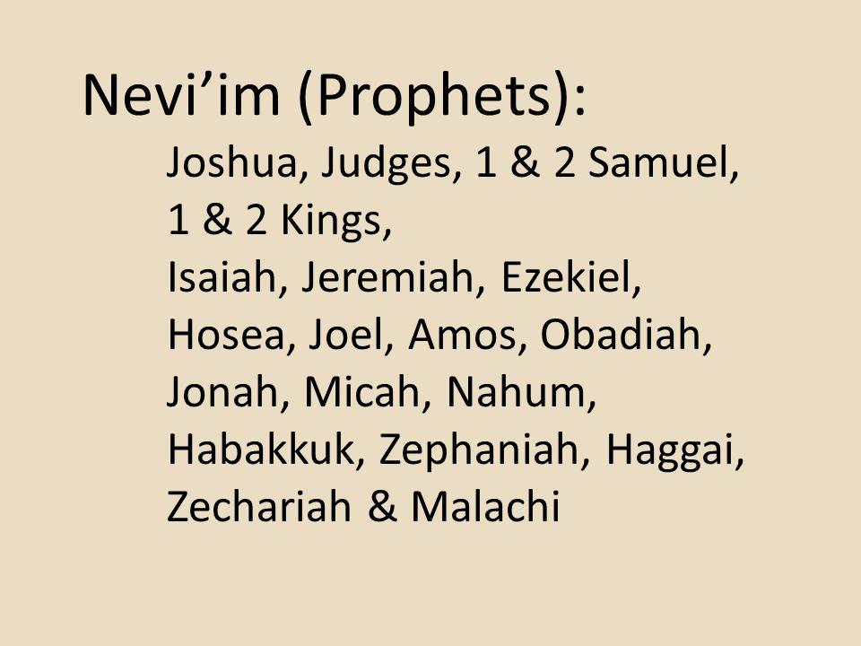 Nevi'im (Prophets): Joshua, Judges, 1 & 2 Samuel, 1 & 2 Kings, Isaiah, Jeremiah, Ezekiel, Hosea, Joel, Amos, Obadiah, Jonah, Micah, Nahum, Habakkuk, Zephaniah, Haggai, Zechariah & Malachi