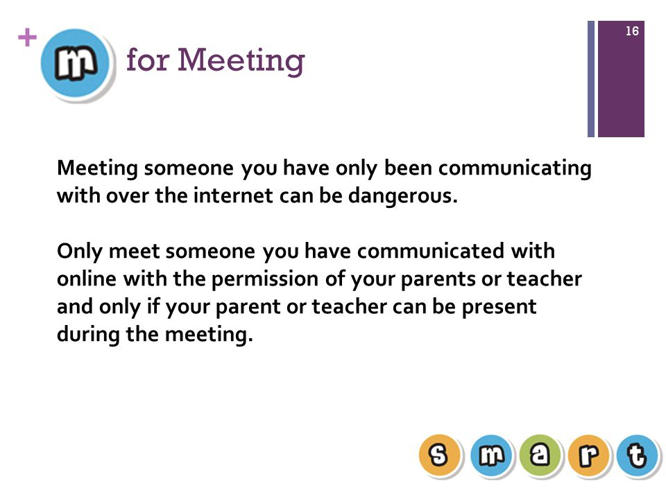 + for Meeting 16 Meeting someone you have only been communicating with over the internet can be dangerous.