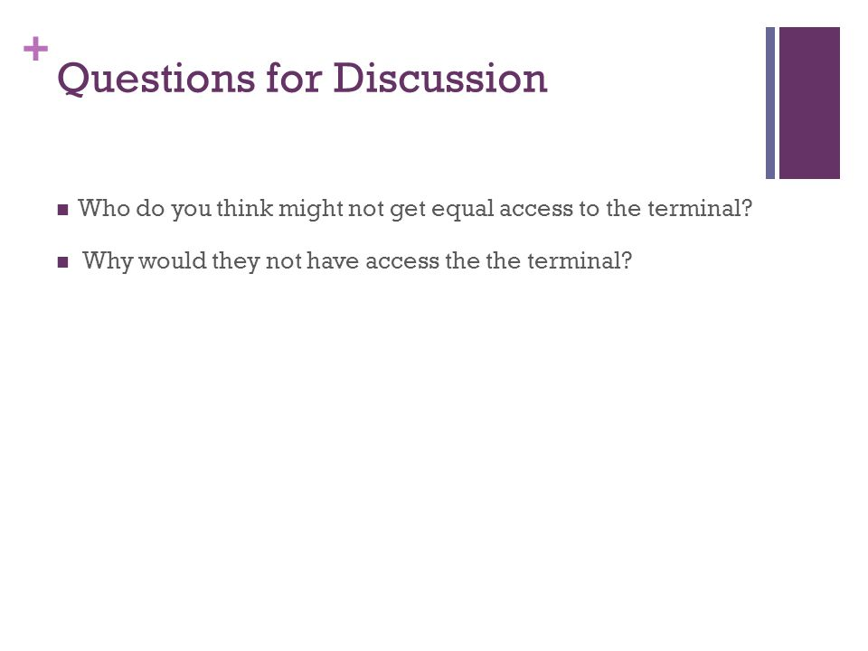 + Questions for Discussion Who do you think might not get equal access to the terminal.