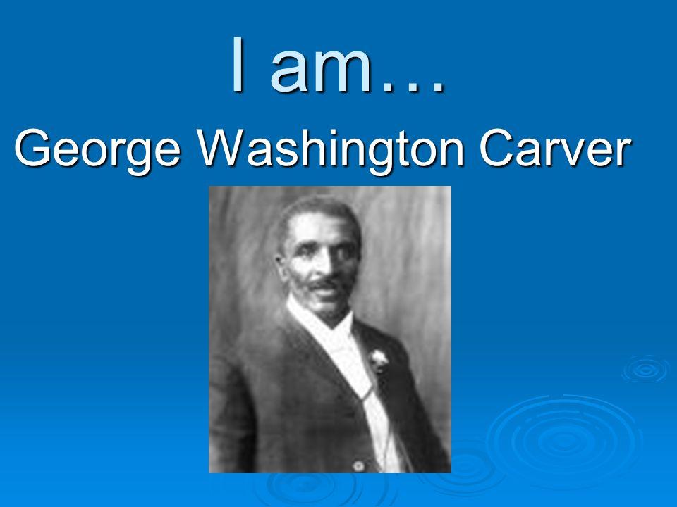 I am… George Washington Carver