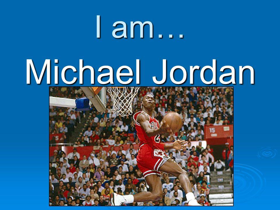 I am… Michael Jordan