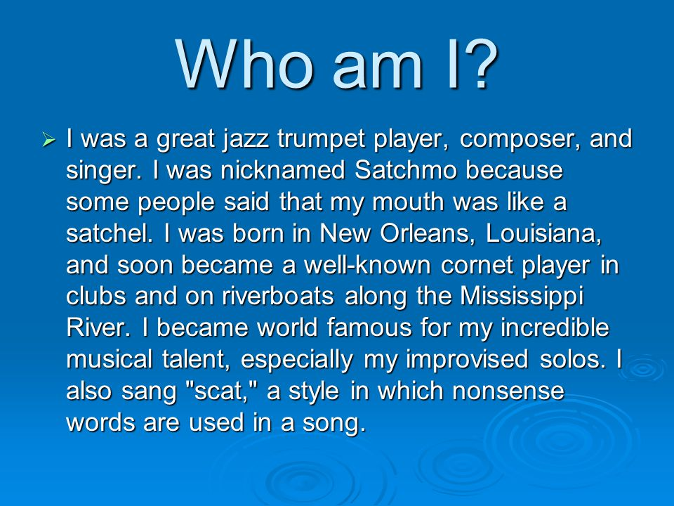 Who am I. I was a great jazz trumpet player, composer, and singer.