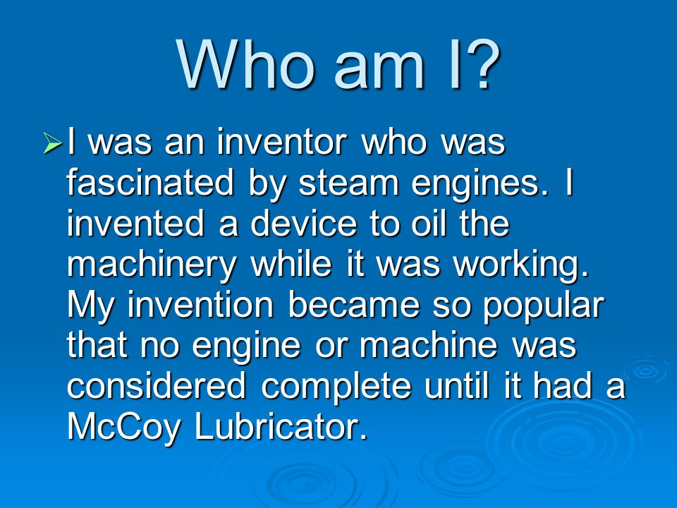 Who am I. I was an inventor who was fascinated by steam engines.