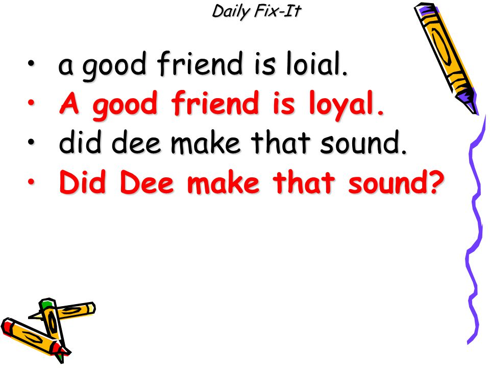 Daily Fix-It a good friend is loial.a good friend is loial.