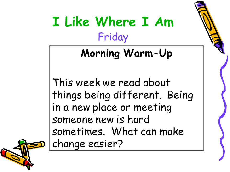 I Like Where I Am Friday Morning Warm-Up This week we read about things being different.