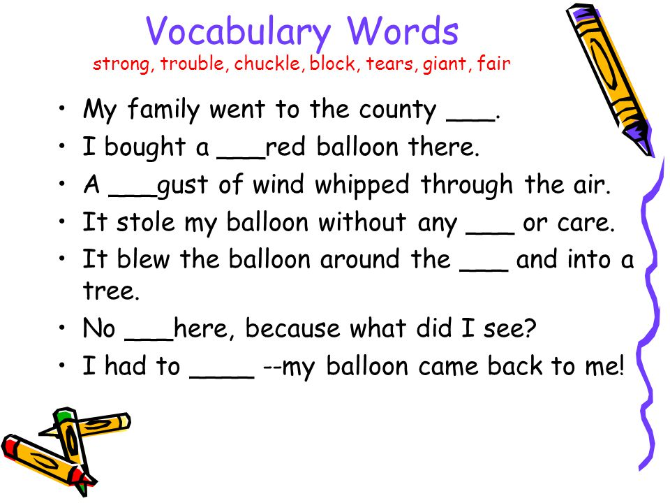 Vocabulary Words strong, trouble, chuckle, block, tears, giant, fair My family went to the county ___.