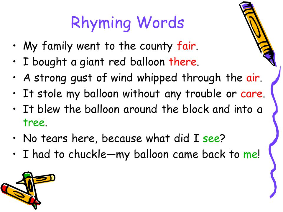Rhyming Words My family went to the county fair. I bought a giant red balloon there.