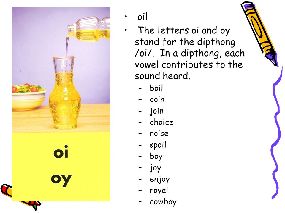 oil The letters oi and oy stand for the dipthong /oi/.