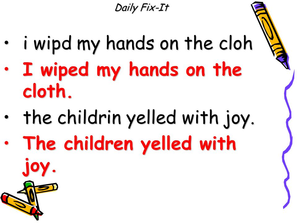 Daily Fix-It i wipd my hands on the clohi wipd my hands on the cloh I wiped my hands on the cloth.I wiped my hands on the cloth.