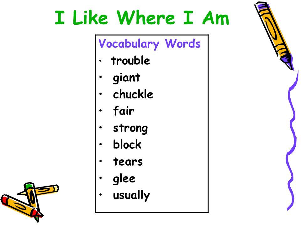 I Like Where I Am Vocabulary Words trouble giant chuckle fair strong block tears glee usually