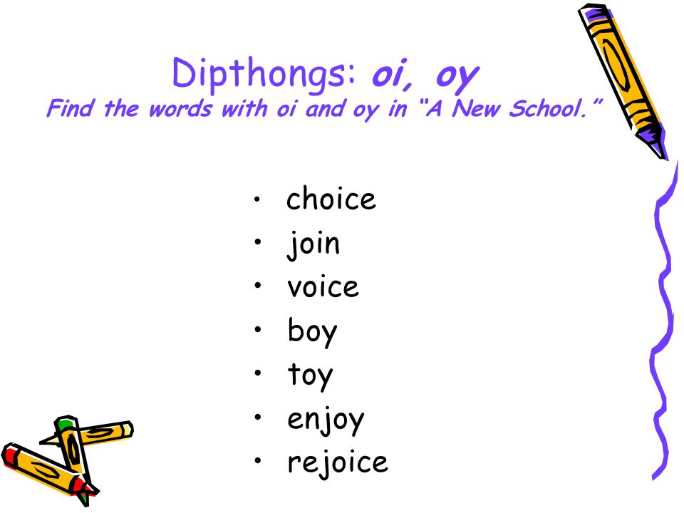 Dipthongs: oi, oy Find the words with oi and oy in A New School. choice join voice boy toy enjoy rejoice