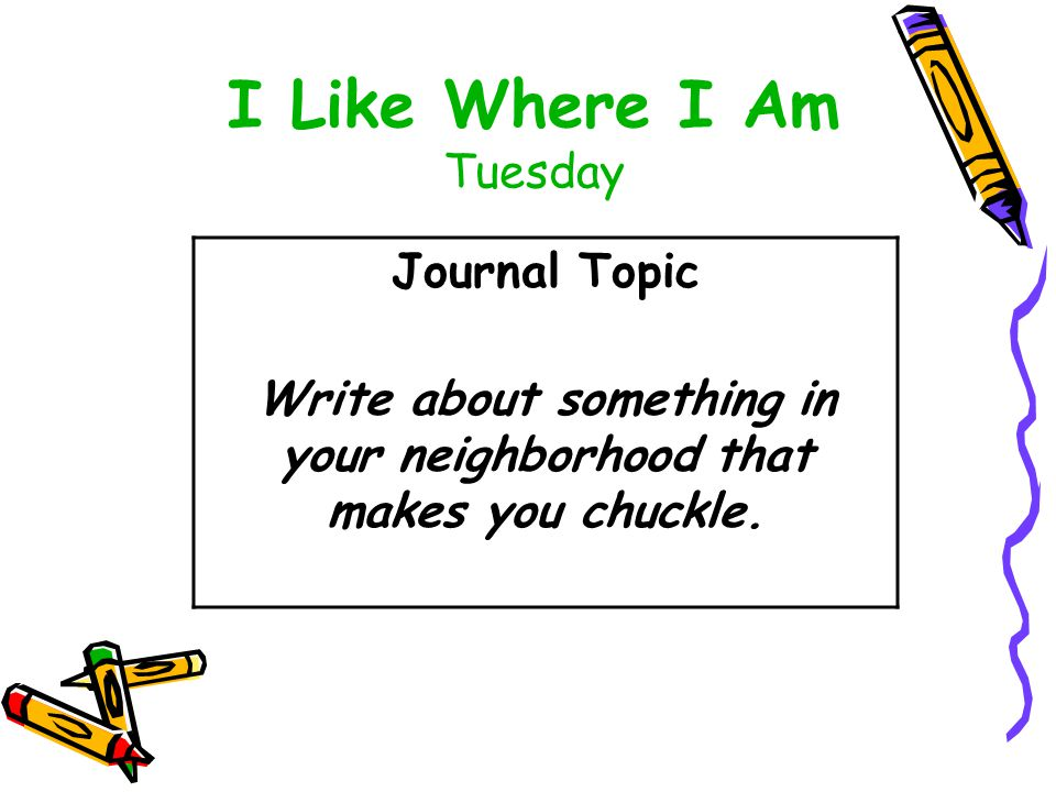 I Like Where I Am Tuesday Journal Topic Write about something in your neighborhood that makes you chuckle.