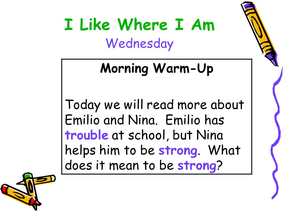 I Like Where I Am Wednesday Morning Warm-Up Today we will read more about Emilio and Nina.