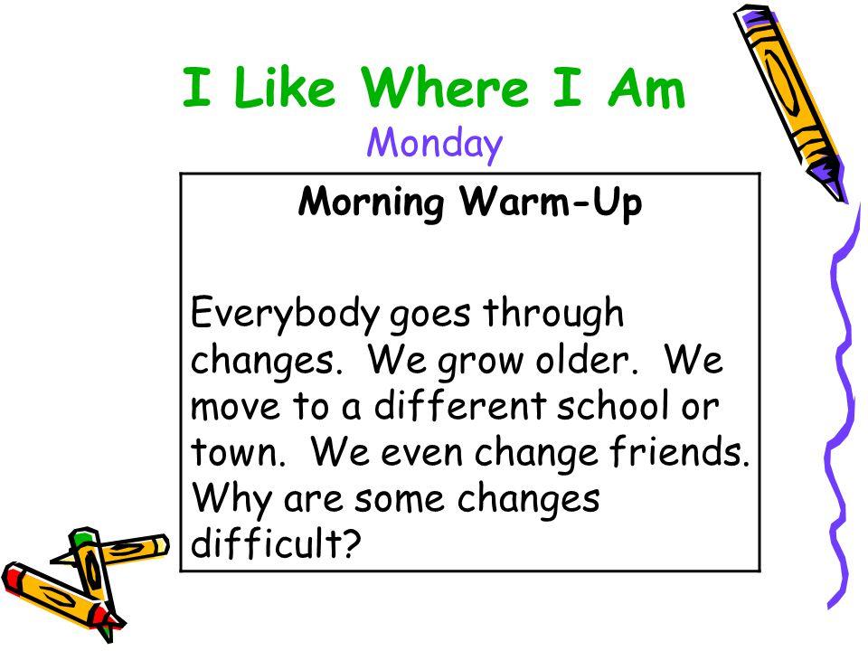 I Like Where I Am Monday Morning Warm-Up Everybody goes through changes.