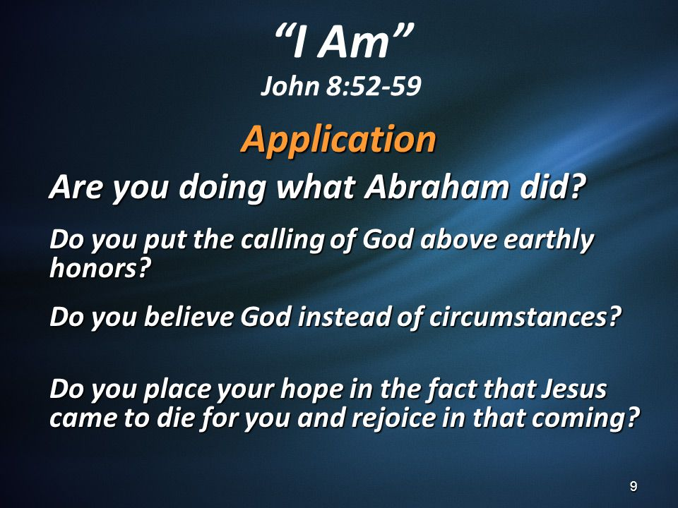 Application Are you doing what Abraham did.Do you put the calling of God above earthly honors.