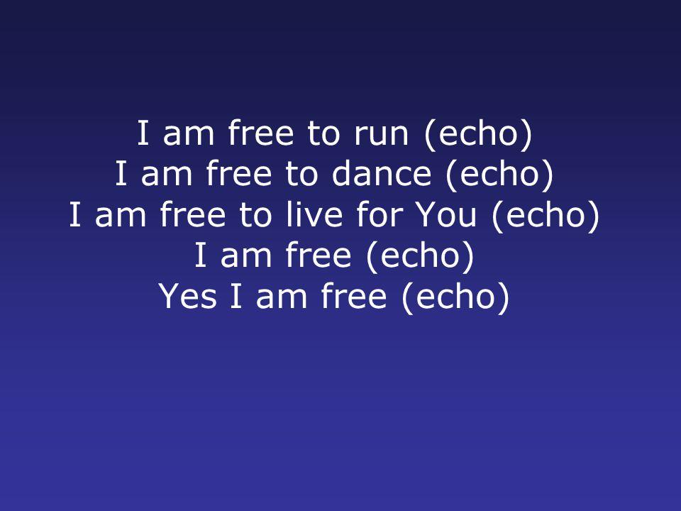 I Am Free To Dance I am free to run  echo  I am