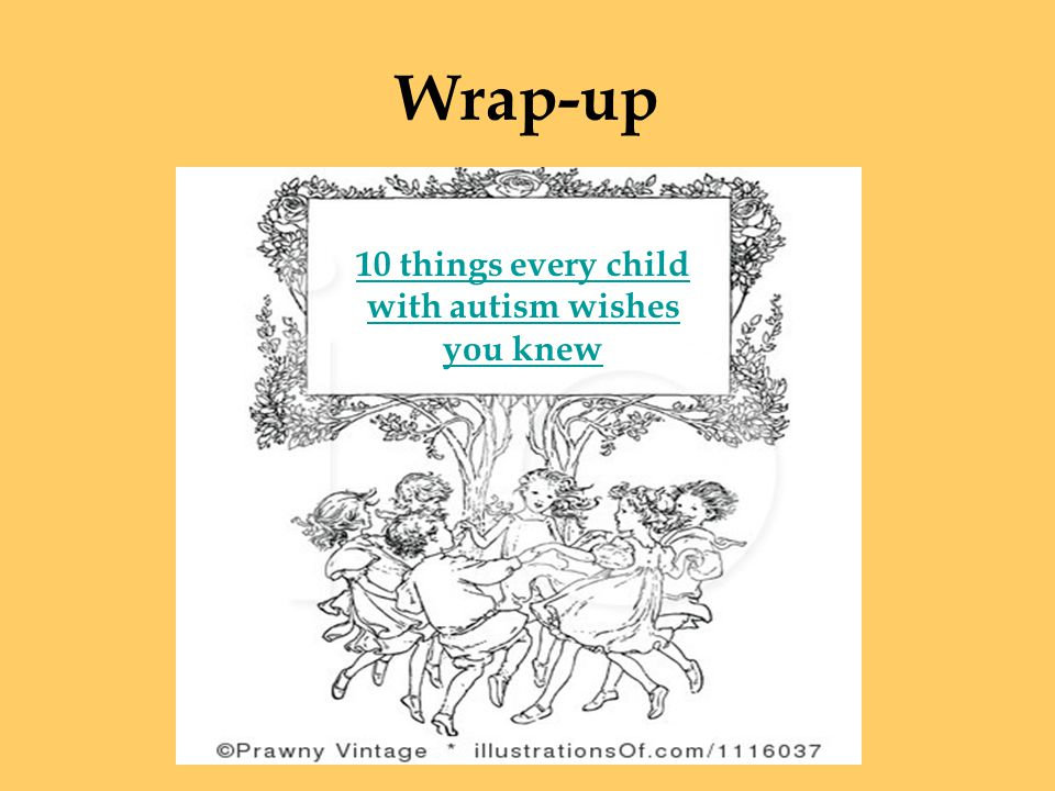 Wrap-up 10 things every child with autism wishes you knew