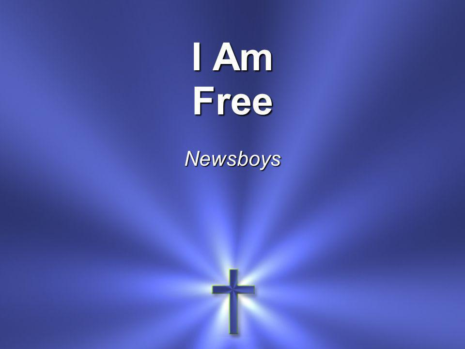 I Am FreeNewsboys