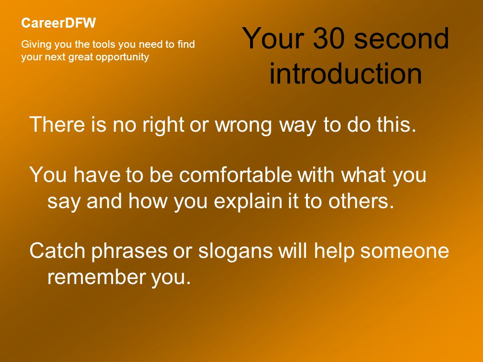 Your 30 second introduction There is no right or wrong way to do this.