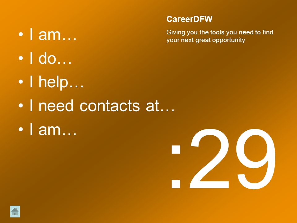 I am… I do… I help… I need contacts at… I am… :29 CareerDFW Giving you the tools you need to find your next great opportunity