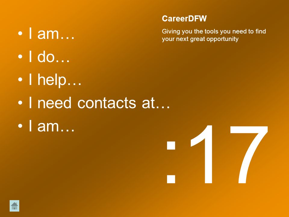 I am… I do… I help… I need contacts at… I am… :17 CareerDFW Giving you the tools you need to find your next great opportunity