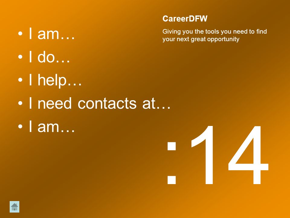 I am… I do… I help… I need contacts at… I am… :14 CareerDFW Giving you the tools you need to find your next great opportunity