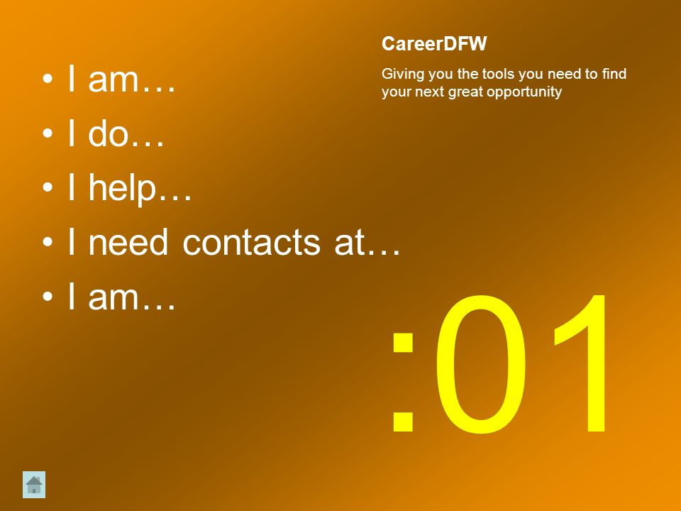 I am… I do… I help… I need contacts at… I am… :01 CareerDFW Giving you the tools you need to find your next great opportunity