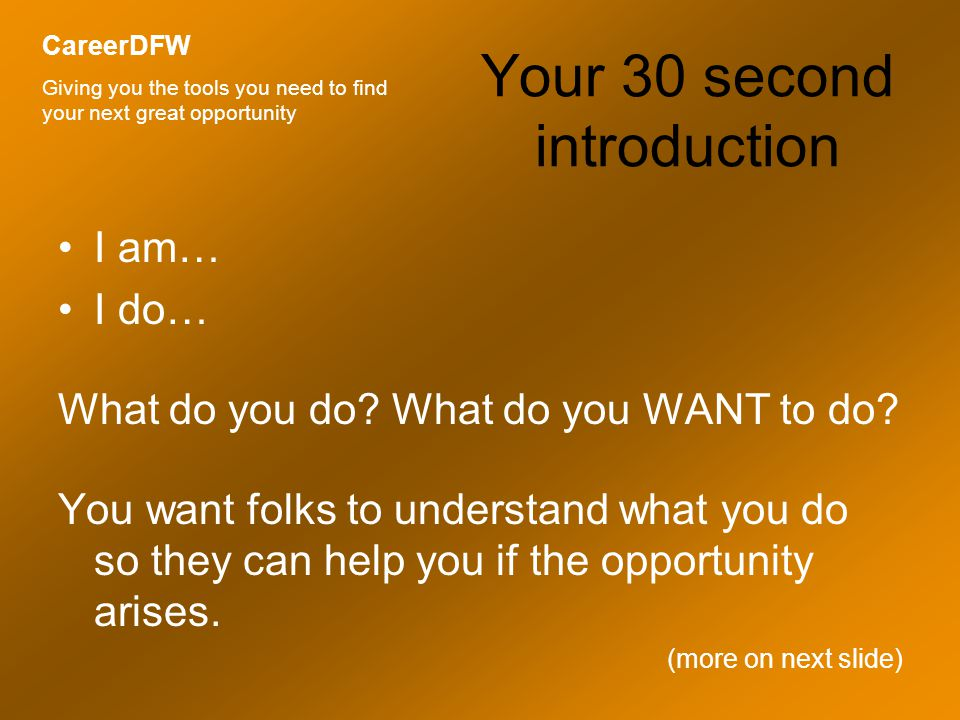 Your 30 second introduction I am… I do… What do you do.