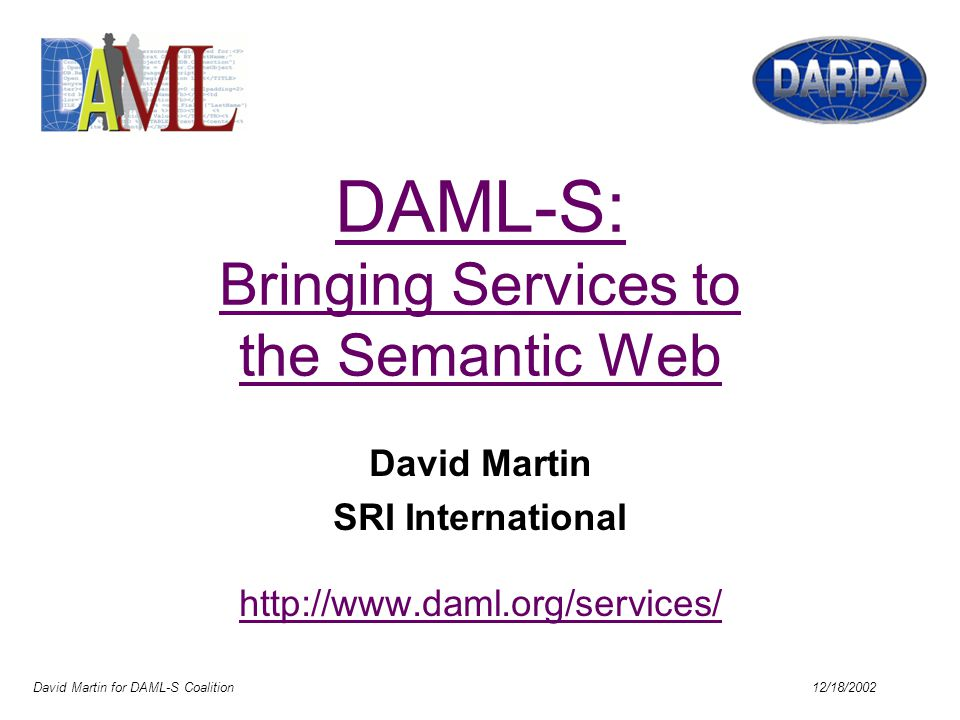 David Martin for DAML-S Coalition 12/18/2002 High-level characterization/summary of a service Used for Populating service registries A service can have many profiles Automated service discovery Service selection (matchmaking) One can derive: Service advertisements Service requests Service Profile: What does it do?