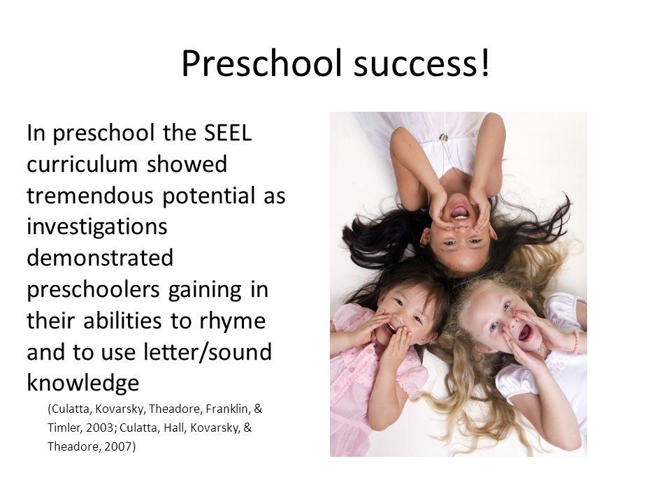 Preschool success! In preschool the SEEL curriculum showed tremendous potential as investigations demonstrated preschoolers gaining in their abilities
