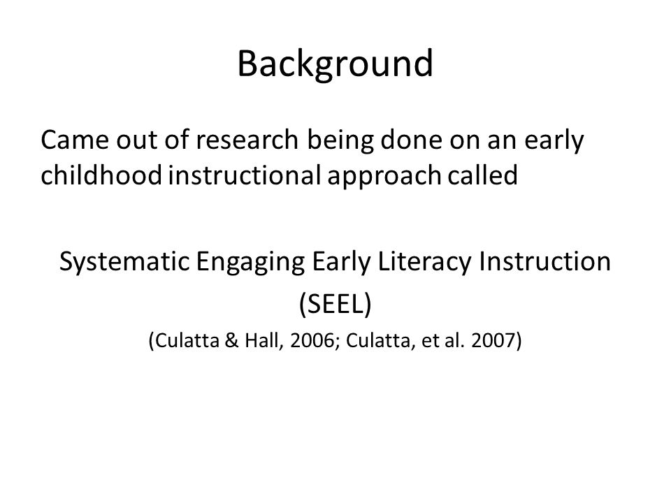 Systematic Engaging Early Literacy Instruction (SEEL) A cooperative effort between Speech Language Pathology and Early Childhood Literacy Departments at Brigham Young University Created by Dr.