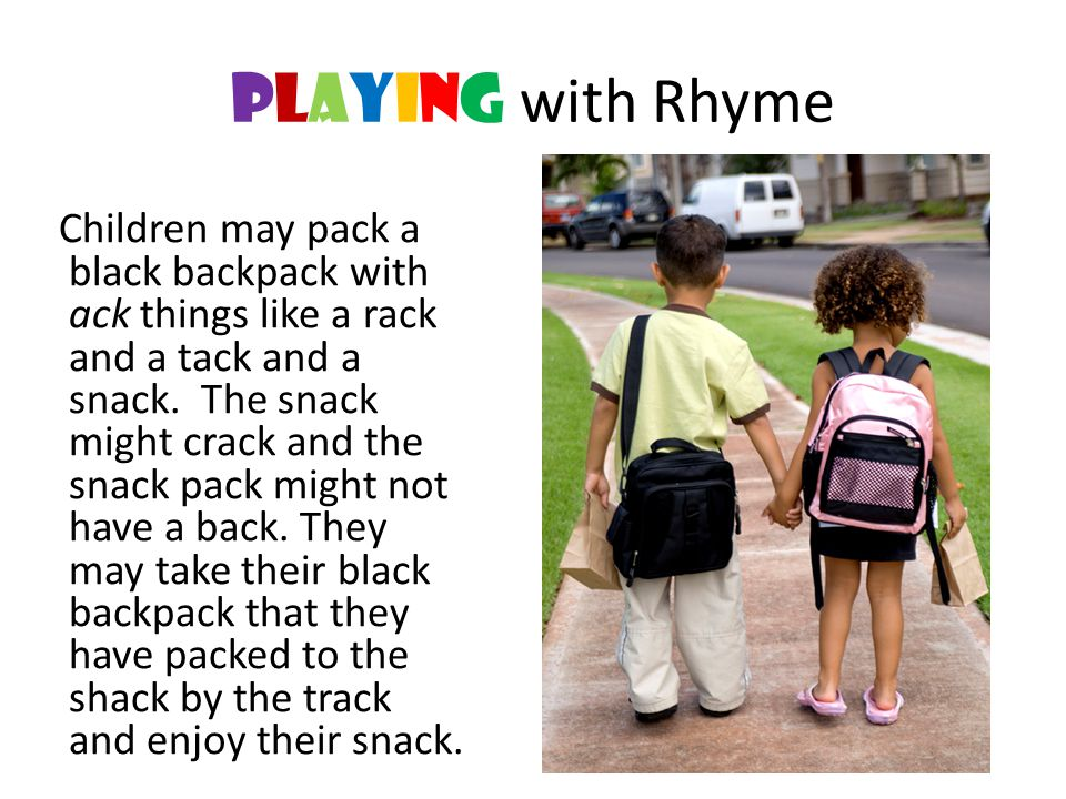 playING with Rhyme Children may pack a black backpack with ack things like a rack and a tack and a snack. The snack might crack and the snack pack mig