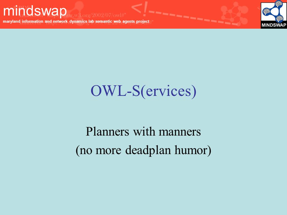 mindswap maryland information and network dynamics lab semantic web agents project OWL-S(ervices) Planners with manners (no more deadplan humor)
