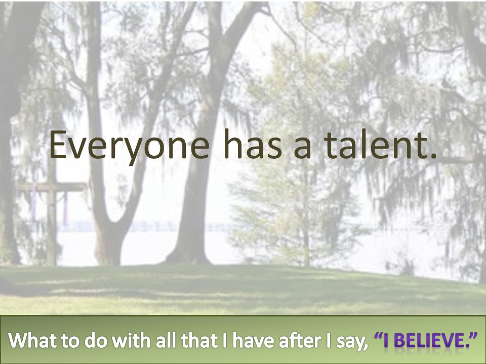 Everyone has a talent.