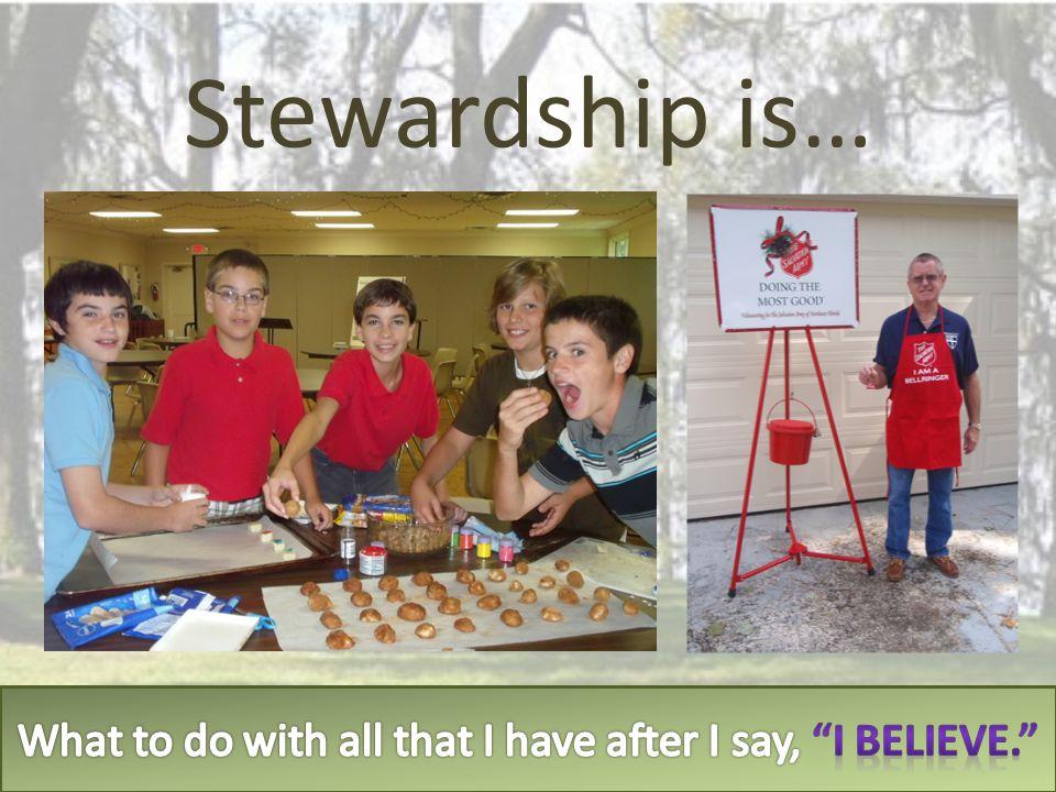 Stewardship is…