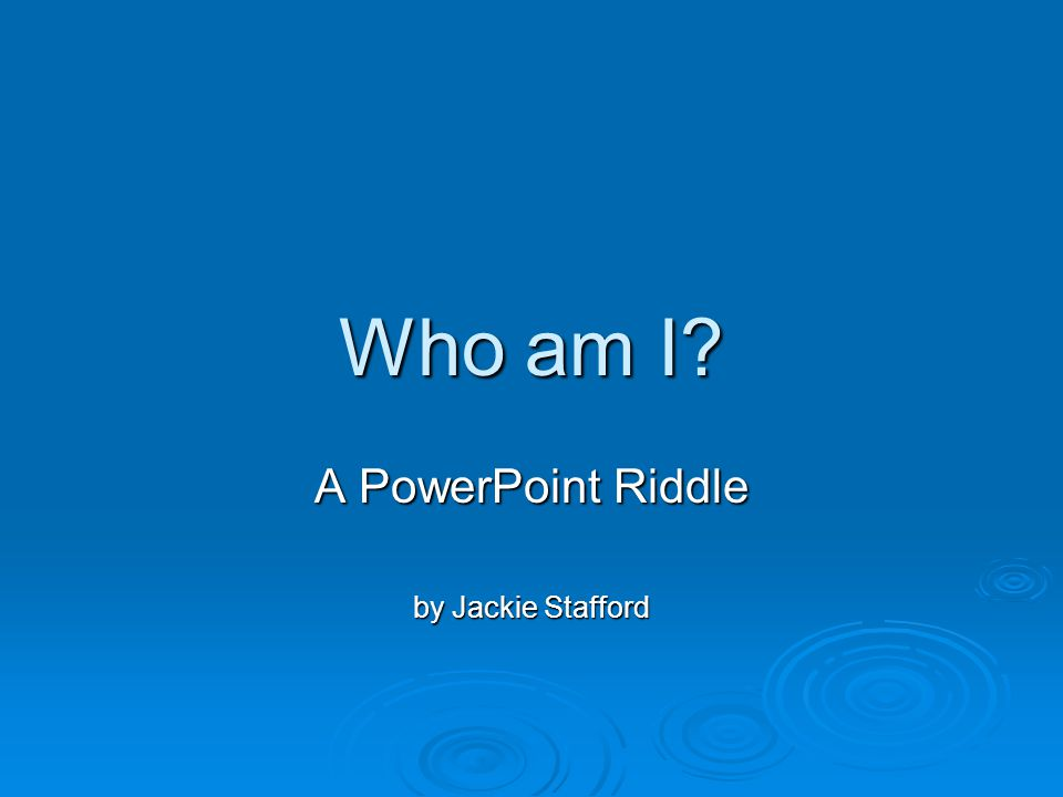 Who am I? A PowerPoint Riddle by Jackie Stafford
