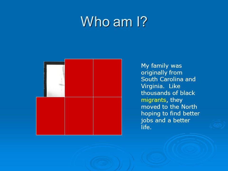 Who am I.Image Source My family was originally from South Carolina and Virginia.