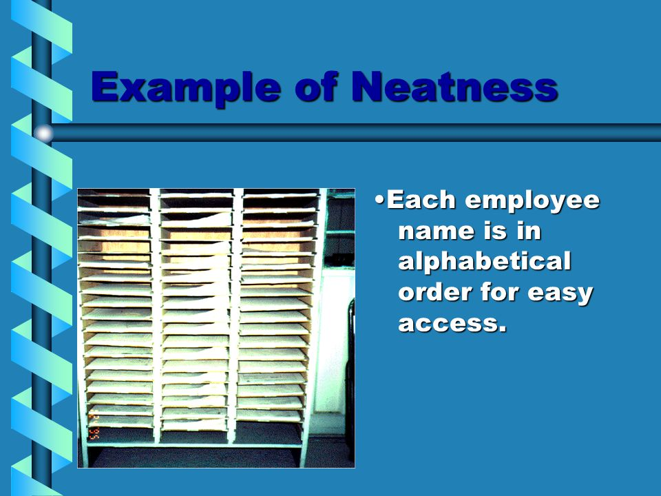 Example of Neatness Each employee name is in alphabetical order for easy access.