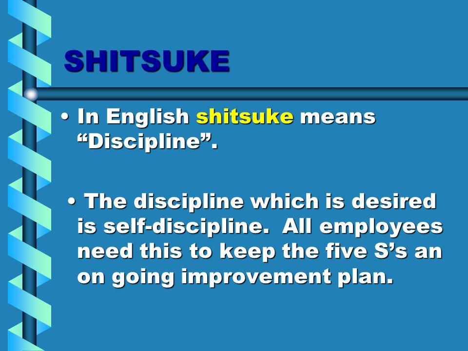SHITSUKE In English shitsuke means Discipline .In English shitsuke means Discipline .