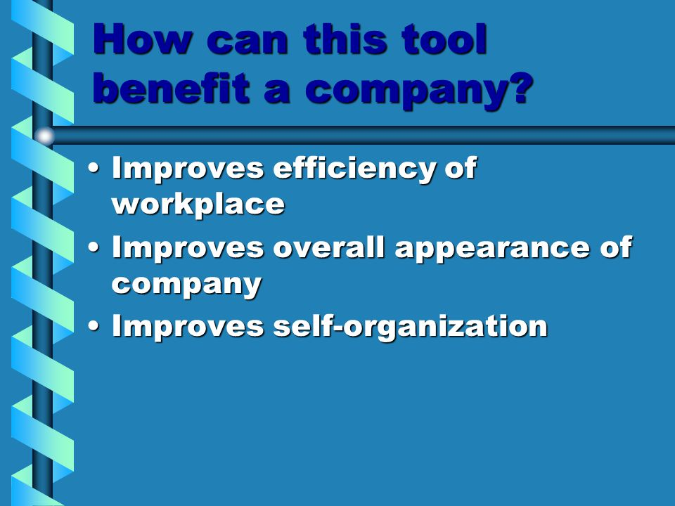 How can this tool benefit a company? Improves efficiency of workplaceImproves efficiency of workplace Improves overall appearance of companyImproves o