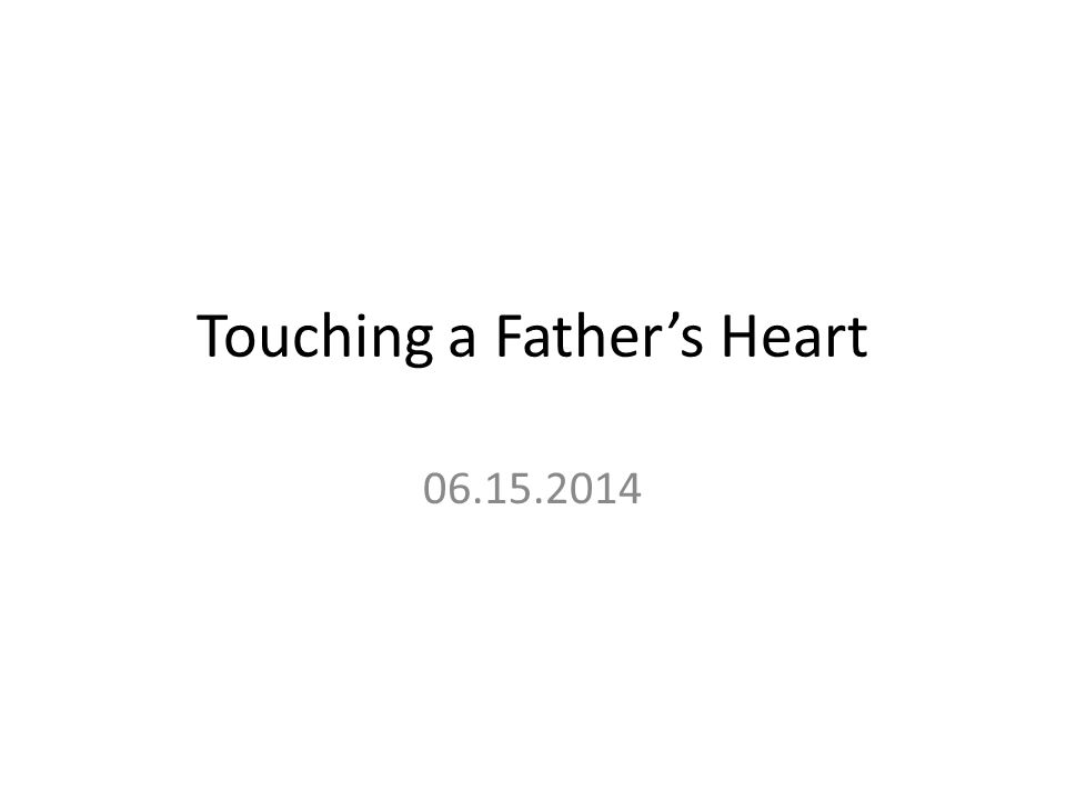 Touching a Father's Heart 06.15.2014