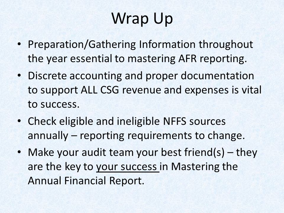 Wrap Up Preparation/Gathering Information throughout the year essential to mastering AFR reporting.