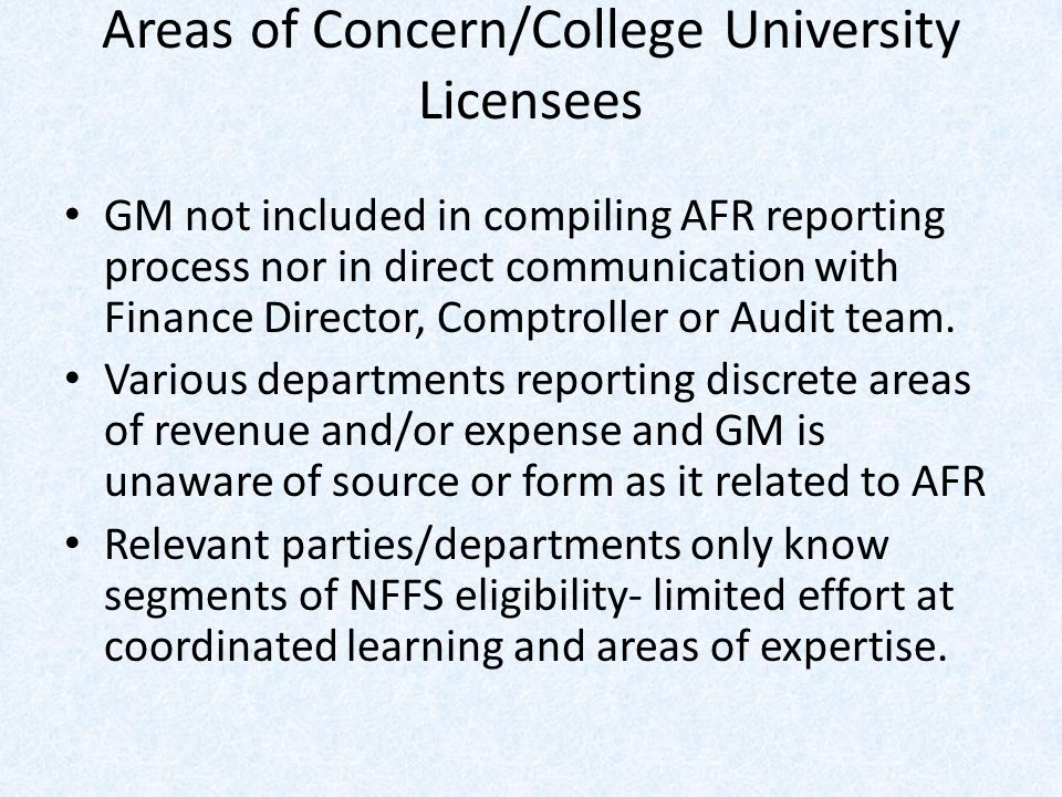 Areas of Concern/College University Licensees GM not included in compiling AFR reporting process nor in direct communication with Finance Director, Comptroller or Audit team.