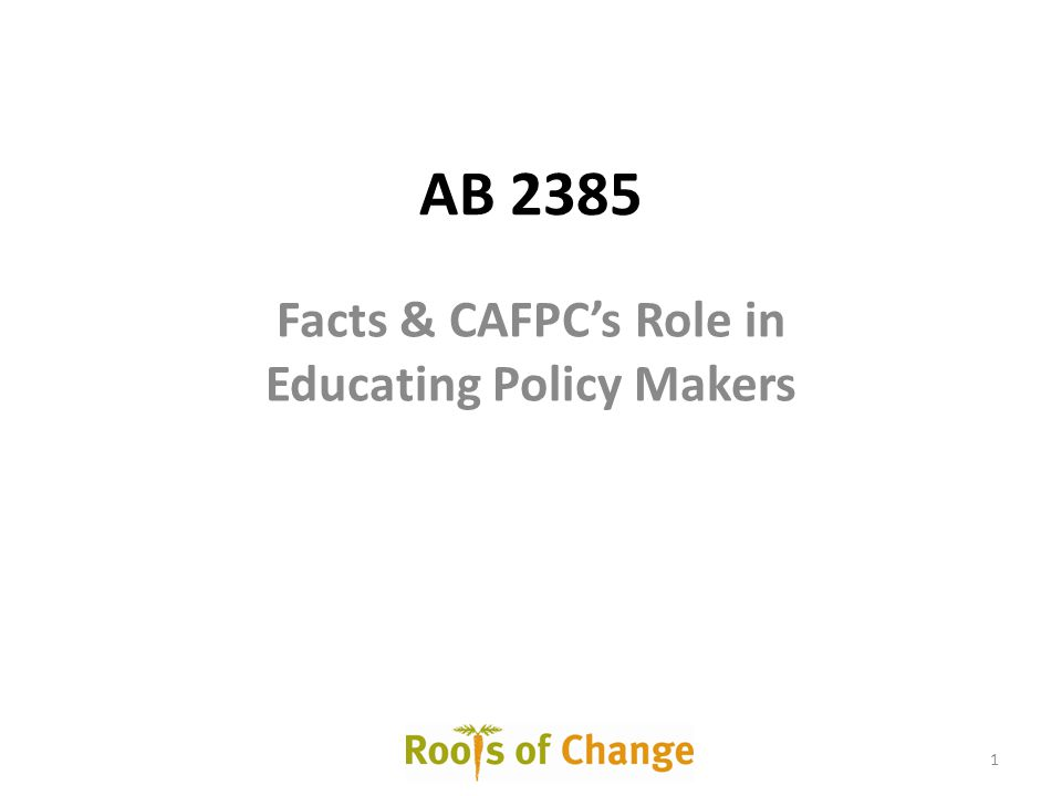 AB 2385 Facts & CAFPC's Role in Educating Policy Makers 1